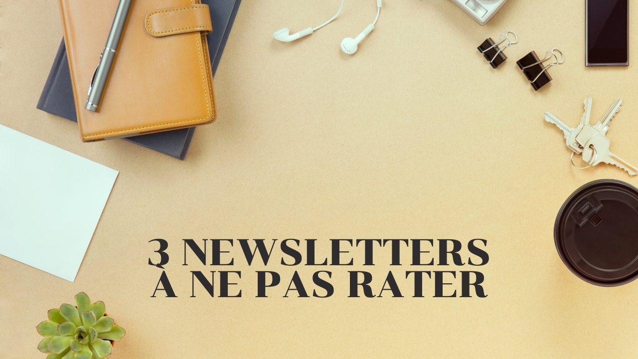 3-newsletters-a-ne-pas-rater